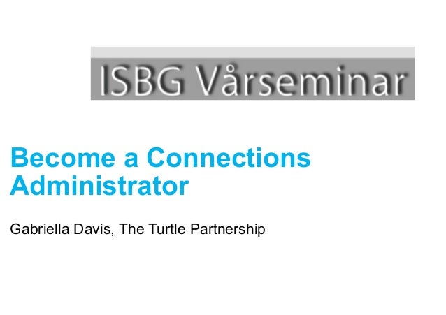 Become a Connections Administrator Gabriella Davis, The Turtle Partnership