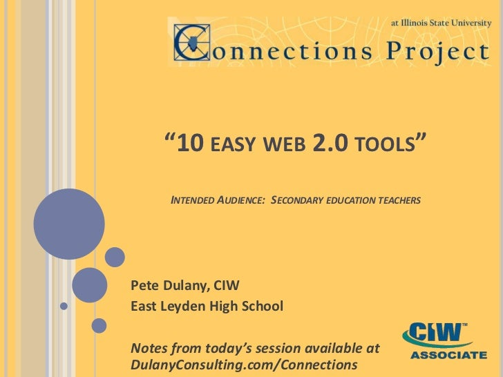 """10 easy web 2.0 tools""Intended Audience:  Secondary education teachers<br />Pete Dulany, CIW<br />East Leyden High School..."