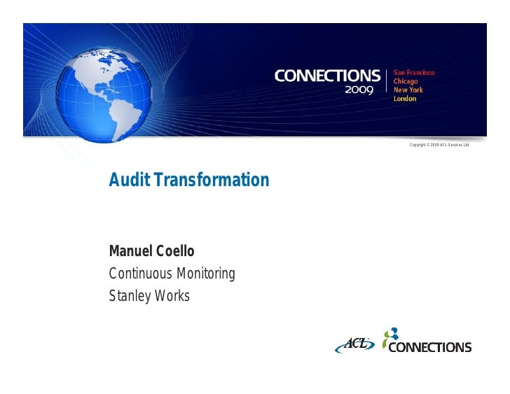 Copyright © 2009 ACL Services Ltd.     Audit Transformation   Manuel Coello Continuous Monitoring Stanley Works