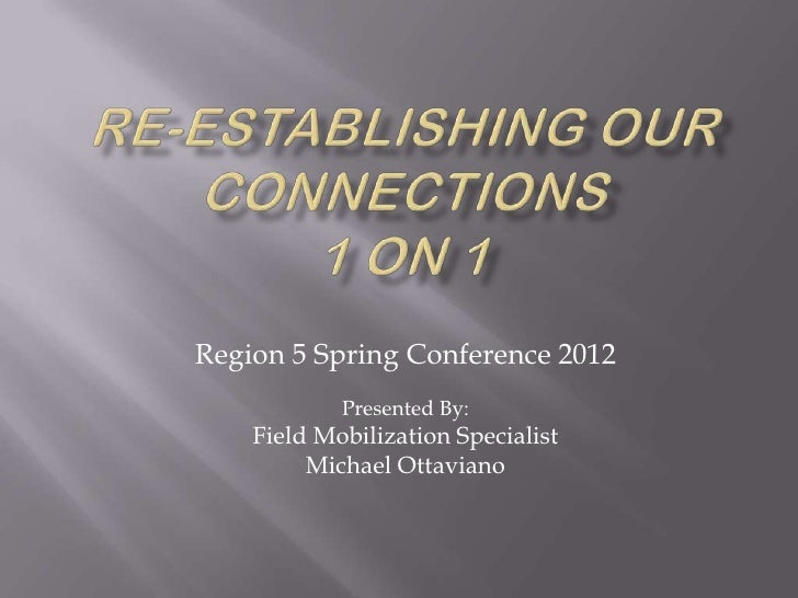 Region 5 Spring Conference 2012            Presented By:    Field Mobilization Specialist         Michael Ottaviano