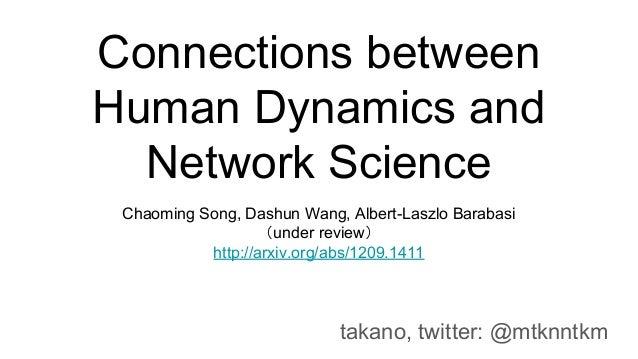 Connections between Human Dynamics and Network Science Chaoming Song, Dashun Wang, Albert-Laszlo Barabasi (under review) h...