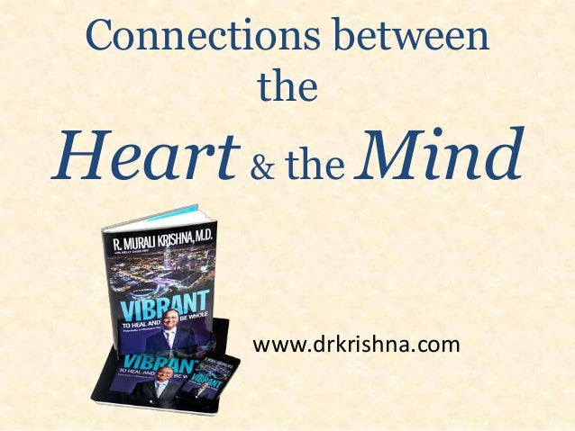 Connections between the  Heart & the Mind www.drkrishna.com