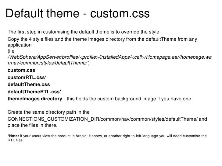 Default theme - custom.cssThe first step in customising the default theme is to override the styleCopy the 4 style files a...