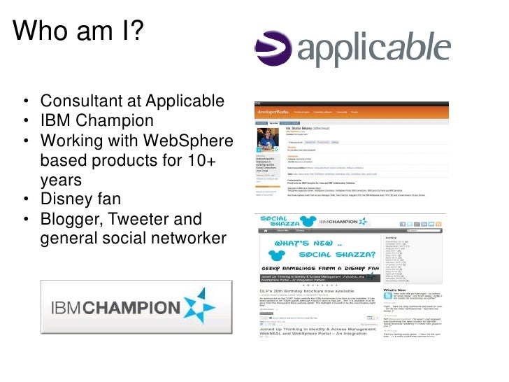 Who am I?• Consultant at Applicable• IBM Champion• Working with WebSphere  based products for 10+  years• Disney fan• Blog...