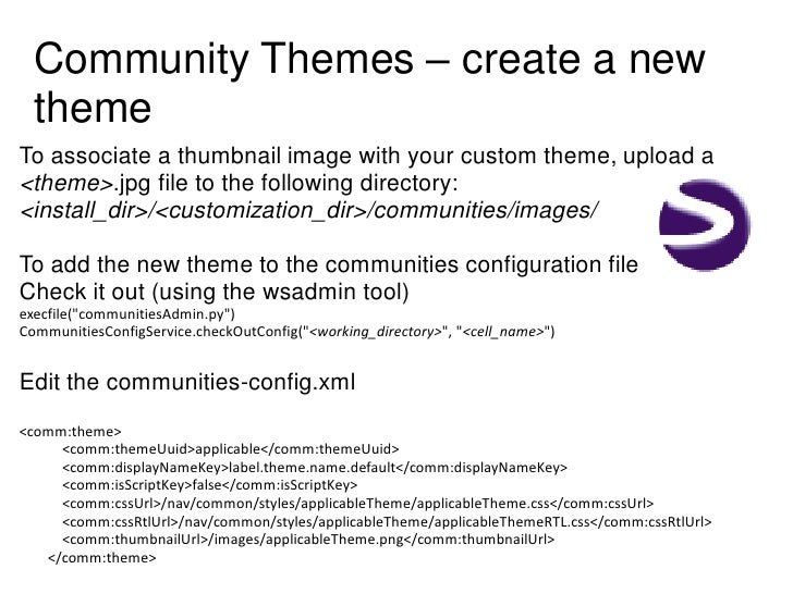 Community Themes – create a new  themeTo associate a thumbnail image with your custom theme, upload a<theme>.jpg file to t...
