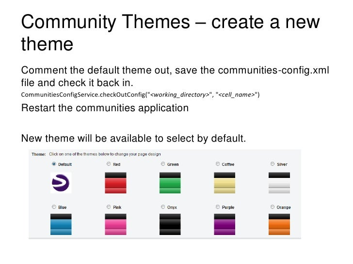 Community Themes – create a newthemeComment the default theme out, save the communities-config.xmlfile and check it back i...