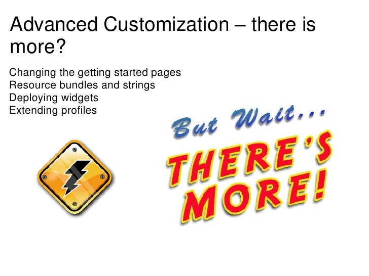 Advanced Customization – there ismore?Changing the getting started pagesResource bundles and stringsDeploying widgetsExten...