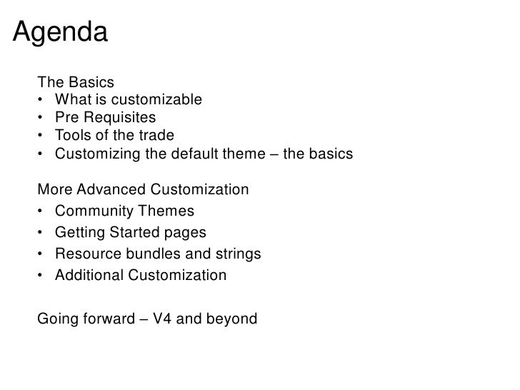 Agenda The Basics • What is customizable • Pre Requisites • Tools of the trade • Customizing the default theme – the basic...