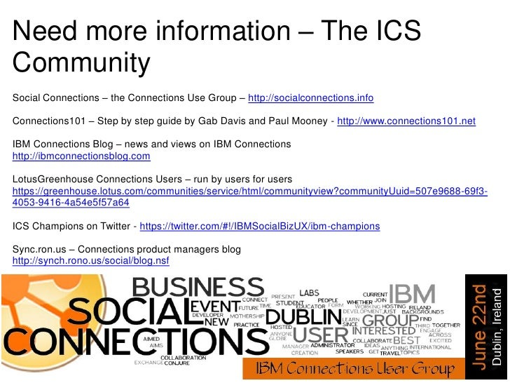 Need more information – The ICSCommunitySocial Connections – the Connections Use Group – http://socialconnections.infoConn...