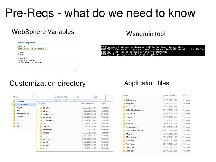 Pre-Reqs - what do we need to know WebSphere Variables      Wsadmin toolCustomization directory   Application files