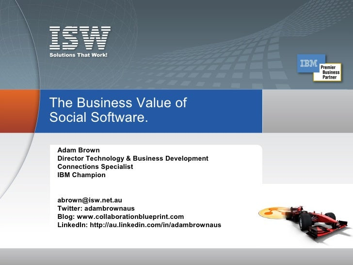 The Business Value ofSocial Software. Adam Brown Director Technology & Business Development Connections Specialist IBM Cha...