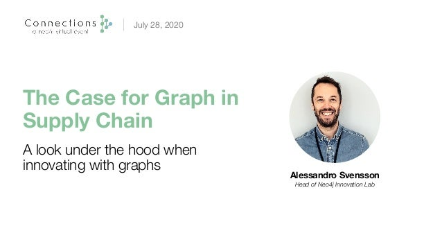 The Case for Graph in Supply Chain Alessandro Svensson Head of Neo4j Innovation Lab A look under the hood when innovating ...