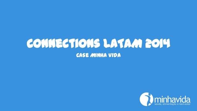 Connections LATAM 2014 Case Minha Vida