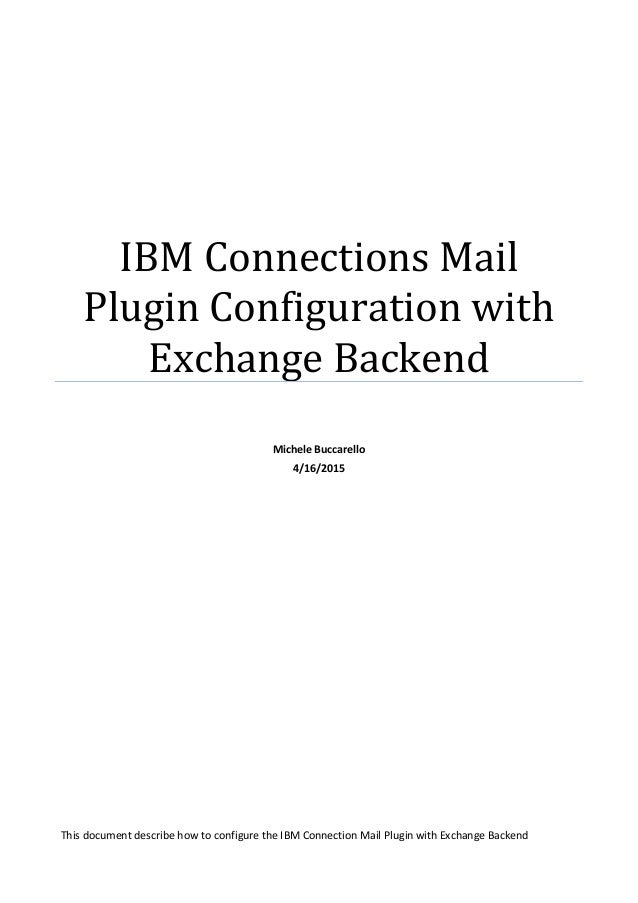 IBM Connections Mail Plugin Configuration with Exchange Backend Michele Buccarello 4/16/2015 This document describe how to...