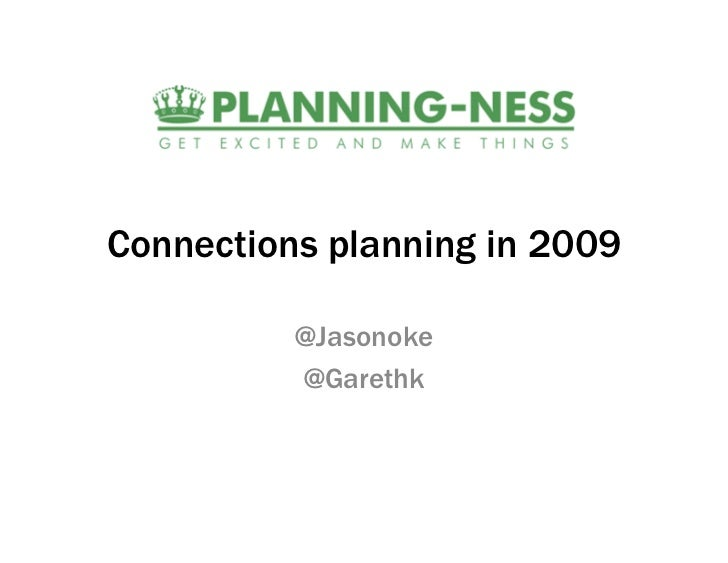 Connections planning in 2009            @Jasonoke           @Garethk