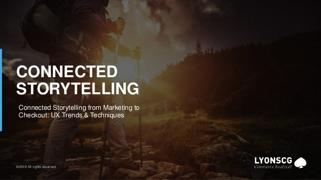 1 © 2019 Lyons Consulting Group, a Capgemini Company©2019 All rights reserved. CONNECTED STORYTELLING Connected Storytelli...