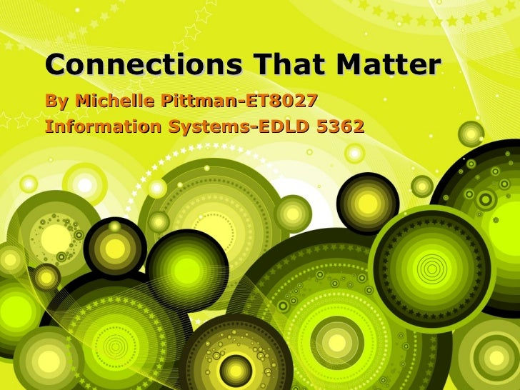 Connections That Matter By Michelle Pittman-ET8027 Information Systems-EDLD 5362