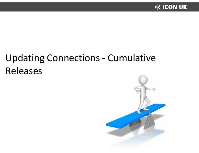 Updating  Connections  -‐  Cumulative   Releases