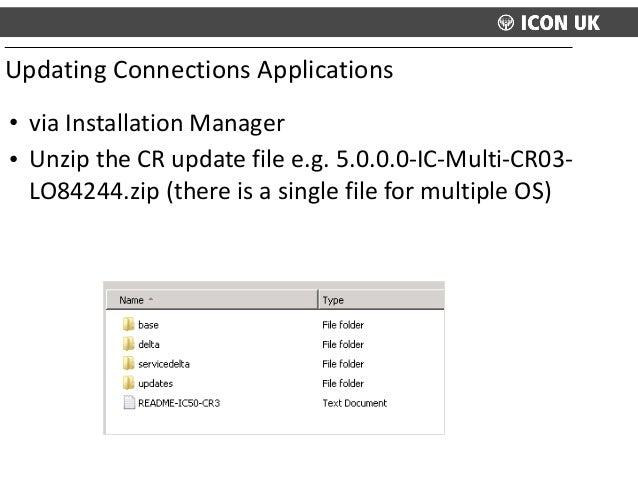 • via  Installation  Manager   • Unzip  the  CR  update  file  e.g.  5.0.0.0-‐IC-‐Multi-‐CR03-‐ LO84...