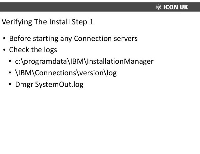 • Before  starting  any  Connection  servers   • Check  the  logs   • c:programdataIBMInstallationManager...