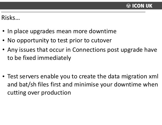 • In  place  upgrades  mean  more  downtime   • No  opportunity  to  test  prior  to  cutover   ...