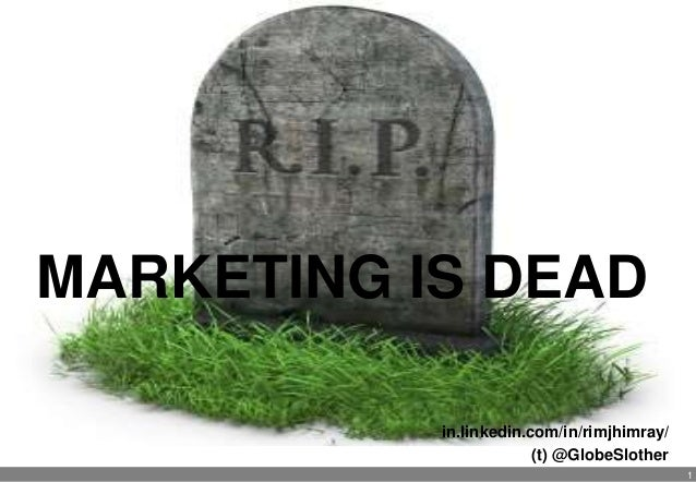 1MARKETING IS DEADin.linkedin.com/in/rimjhimray/(t) @GlobeSlother
