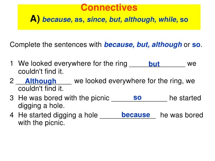 Connectives     A) because, as, since, but, although, while, soComplete the sentences with because, but, although or so.1 ...