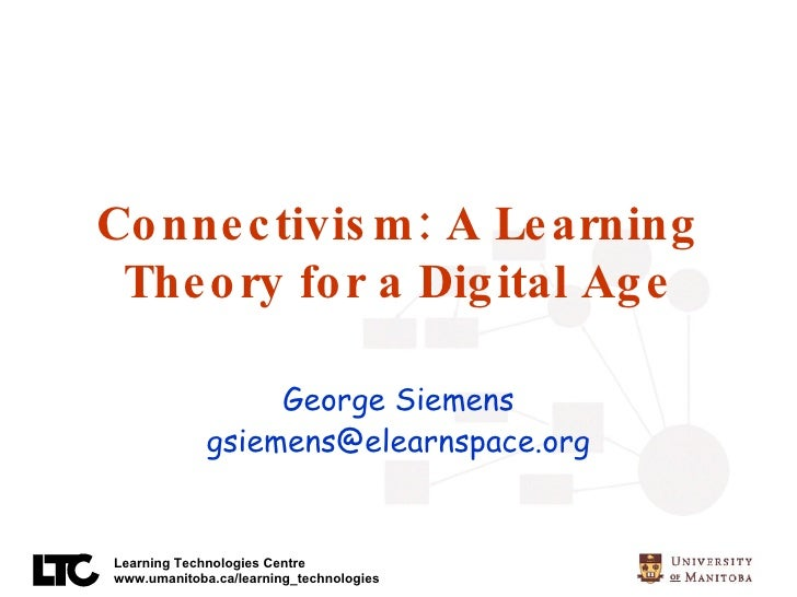 Connectivism: A Learning Theory for a Digital Age George Siemens [email_address]