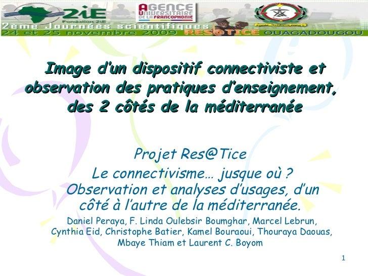 Image d'un dispositif connectiviste et observation des pratiques d'enseignement,  des 2 côtés de la méditerranée <ul><ul><...