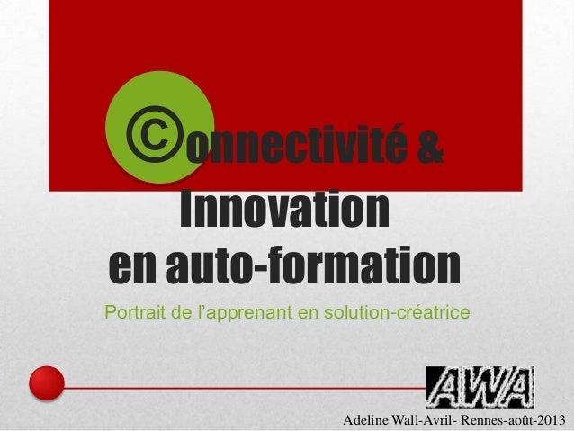 ©onnectivité & Innovation en auto-formation Portrait de l'apprenant en solution-créatrice Adeline Wall-Avril- Rennes-août-...