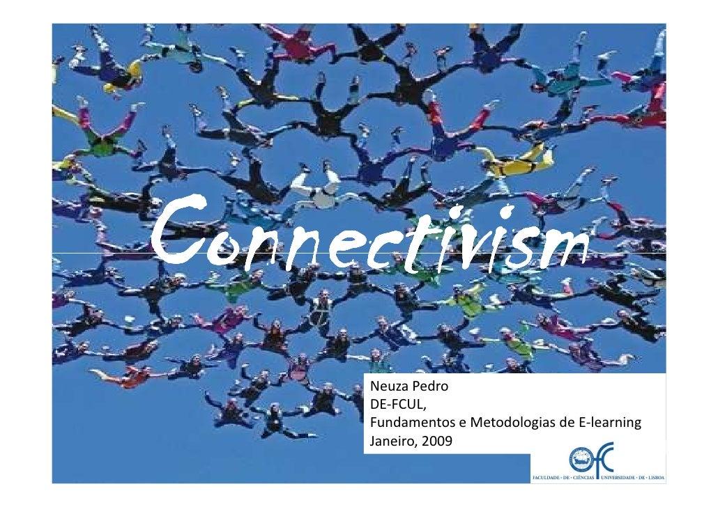 Connectivism       Neuza Pedro       DE-FCUL,       Fundamentos e Metodologias de E-learning       Janeiro, 2009