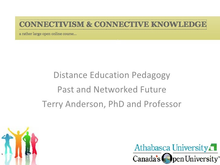 Distance Education Pedagogy Past and Networked Future Terry Anderson, PhD and Professor