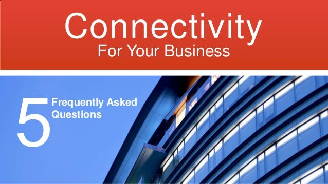 Connectivity For Your Business  Frequently Asked Questions