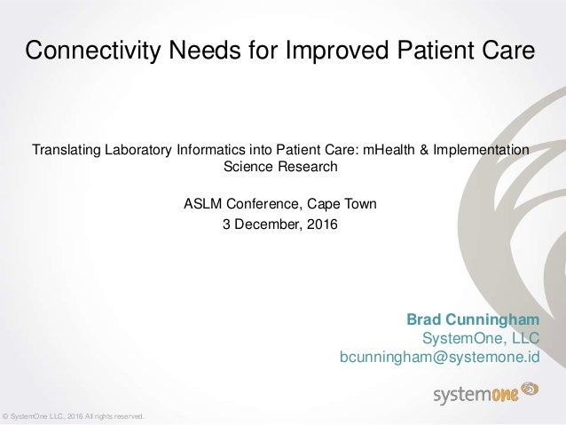 Brad Cunningham SystemOne, LLC bcunningham@systemone.id Connectivity Needs for Improved Patient Care Translating Laborator...