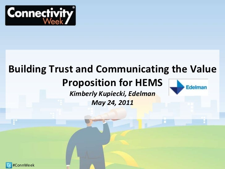 Building Trust and Communicating the Value Proposition for HEMSKimberly Kupiecki, EdelmanMay 24, 2011<br />
