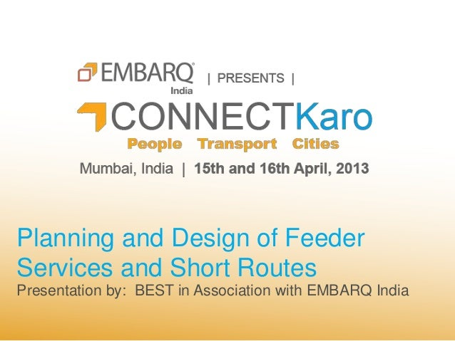 Planning and Design of FeederServices and Short RoutesPresentation by: BEST in Association with EMBARQ India
