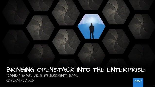1 BRINGING OPENSTACK INTO THE ENTERPRISE RANDY BIAS, VICE PRESIDENT, EMC @RANDYBIAS 1