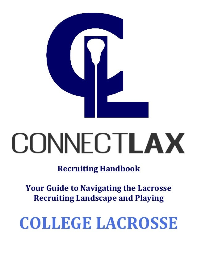 !!!! ! ! ! ! ! Recruiting!Handbook! ! Your!Guide!to!Navigating!the!Lacrosse! Recruiting!Landscape!and!Playing! ! COLLEGE!L...