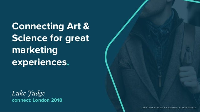 Connecting Art & Science for great marketing experiences. Luke Judge connect: London 2018 ©2018 DQ&A. ©2018 JOYSTICK. ©201...