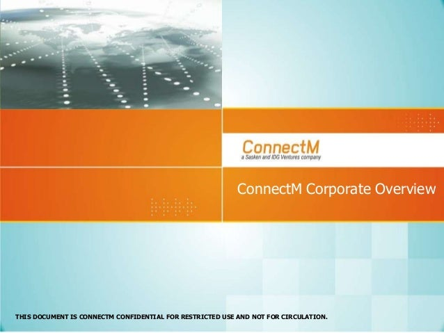 ConnectM Corporate Overview  THIS DOCUMENT IS CONNECTM CONFIDENTIAL FOR RESTRICTED USE AND NOT FOR CIRCULATION.