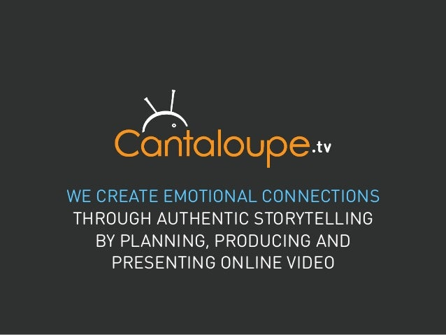 WE CREATE EMOTIONAL CONNECTIONS THROUGH AUTHENTIC STORYTELLING BY PLANNING, PRODUCING AND PRESENTING ONLINE VIDEO