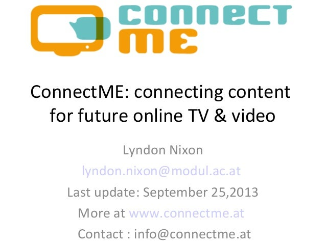 ConnectME: connecting content for future online TV & video Lyndon Nixon lyndon.nixon@modul.ac.at Last update: September 25...