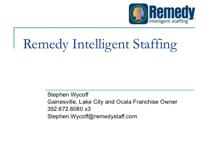 Remedy Intelligent Staffing Stephen Wycoff Gainesville, Lake City and Ocala Franchise Owner 352.672.6080 x3 [email_address]