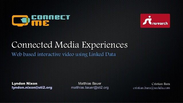Connected Media Experiences Web based interactive video using Linked Data  Lyndon Nixon lyndon.nixon@sti2.org  Matthias Ba...