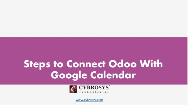 www.cybrosys.com Steps to Connect Odoo With Google Calendar