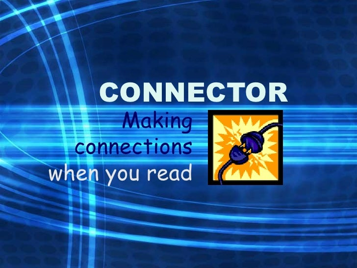 CONNECTOR Making connections  when you read