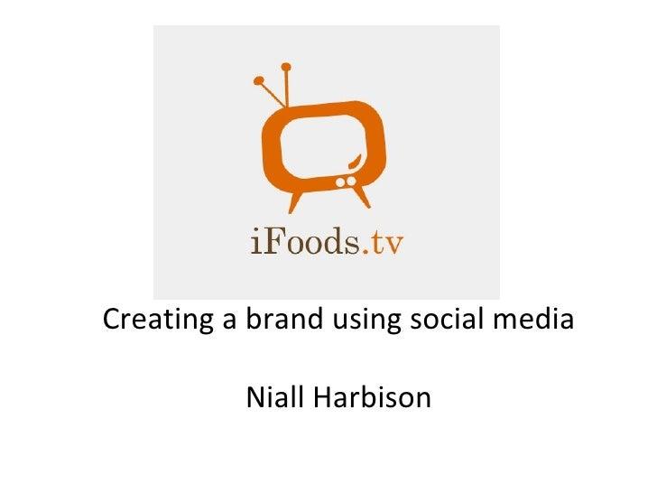 Creating a brand using social media Niall Harbison