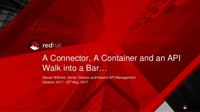 A Connector, A Container and an API Walk into a Bar… Steven Willmott, Senior Director and Head of API Management Gluecon 2...