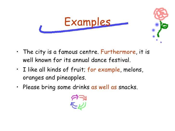 <ul><li>The city is a famous centre.  Furthermore , it is well known for its annual dance festival. </li></ul><ul><li>I li...
