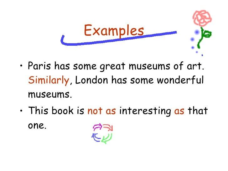 <ul><li>Paris has some great museums of art.  Similarly , London has some wonderful museums. </li></ul><ul><li>This book i...